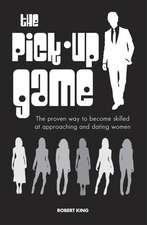 The Pick-up Game: The proven way to become skilled at approaching and dating women
