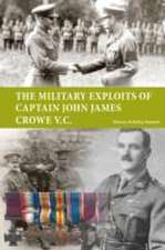 The Military Exploits of Captain John James Crowe V.C.