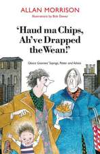 Haud Ma Chips, Ah've Drapped the Wean]: Glesca Grannies' Sayings, Patter and Advice