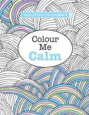 Really Relaxing Colouring Book 2:  Colour Me Calm