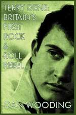 Terry Dene:  Britain's First Rock and Roll Rebel