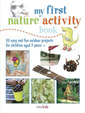My First Nature Activity Book: 35 easy and fun outdoor projects for children aged 7 years +