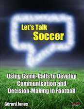 Let S Talk Soccer:  Using Game-Calls to Develop Communication and Decision-Making in Football