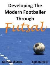 Developing the Modern Footballer Through Futsal