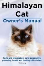 Himalayan Cat Owner's Manual. Himalayan Cat Facts and Information, Care, Personality, Grooming, Health and Feeding All Included.