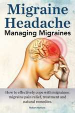 Migraine Headache. Managing Migraines. How to Effectively Cope with Migraines
