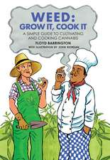 Weed: Grow It, Cook It: A simple guide to cultivating and cooking cannabis