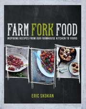 Farm, Fork, Food:  A Year of Spectacular Recipes Inspired by Black Cat Farm