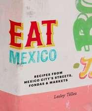 Eat Mexico:  Recipes from Mexico City S Streets, Markets & Fondas
