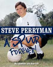 Steve Perryman: A Spur Forever: My Lilywhite and Blue Life