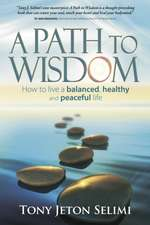 A Path to Wisdom - How to Live a Balanced, Healthy and Peaceful Life