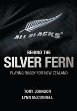 Behind the Silver Fern: Playing Rugby for New Zealand
