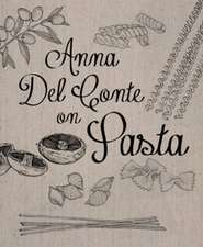 Anna del Conte on Pasta:  Then and Now