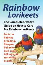 Rainbow Lorikeets, the Complete Owner's Guide on How to Care for Rainbow Lorikeets, Facts on Habitat, Breeding, Lifespan, Behavior, Diet, Cages, Talki:  The Complete Owner's Guide to Mini Lop Bunnies, How to Care for Your Mini Lop Eared Rabbit, Including Breeding, Lifesp