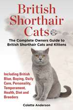 British Shorthair Cats, the Complete Owners Guide to British Shorthair Cats and Kittens Including British Blue, Buying, Daily Care, Personality, Tempe:  The Complete Owner's Guide to Mini Lop Bunnies, How to Care for Your Mini Lop Eared Rabbit, Including Breeding, Lifesp