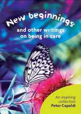New Beginnings And Other Writings On Being In Care
