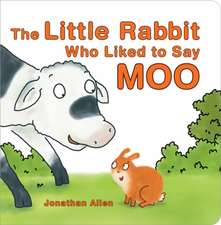 Allen, J: The Little Rabbit Who Liked to Say Moo