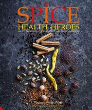 Spice Heroes:  Unlock the Power of Spices for Health, Happiness and Flavour