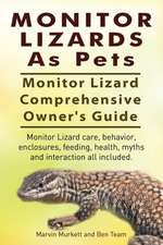 Monitor Lizards as Pets. Monitor Lizard Comprehensive Owner's Guide. Monitor Lizard Care, Behavior, Enclosures, Feeding, Health, Myths and Interaction:  A World War Two Chronicle