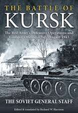 The Battle of Kursk:  The Red Army S Defensive Operations and Counter-Offensive, July-August 1943
