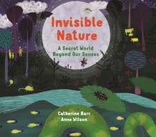 Invisible Nature: A Secret World Beyond Our Senses