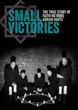 Small Victories: The Real Story of Faith No More