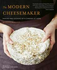 The Modern Cheesemaker: The Modern Cheesemaker: Making and cooking with cheeses at home
