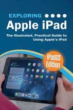 Exploring Apple iPad: iPadOS Edition: The Illustrated, Practical Guide to Using iPad