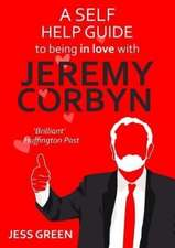 A Self-Help Guide to Being In Love with Jeremy Corbyn