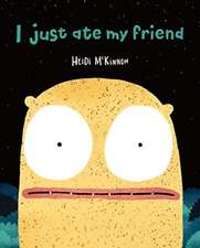 I Just Ate My Friend