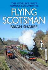 Flying Scotsman: The Worlds Most Famous Steam Locomotive