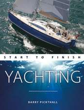 Yachting Start to Finish – From beginner to advanced – The perfect guide to improving your yachting skills Second edition