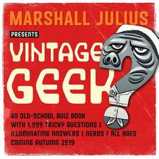 Vintage Geek: The Quiz Book: 1,000 Intriguing Questions and Fascinating Answers for Nerds of All Ages