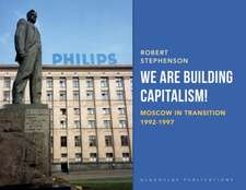 We Are Building Capitalism!: Moscow in Transition 1992-1997