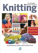 The Complete Beginners Guide to Knitting
