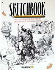Sketchbook: Takes You Inside the Minds of the World's Best Fantasy and Concept Artists and Illustrators