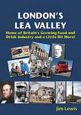 Londons Lea Valley  Home of Britains Growing Food and Drink Industry and a Little Bit More