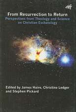 From Ressurection to Return: Perspectives from Theology and Science on Christian Eschatology