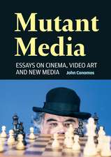 Mutant Media: Essays on Cinema, Video Art and New Media