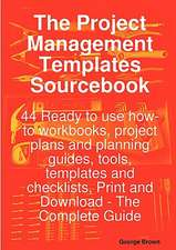 The Project Management Templates Sourcebook - 44 Ready to Use How-To Workbooks, Project Plans and Planning Guides, Tools, Templates and Checklists, PR