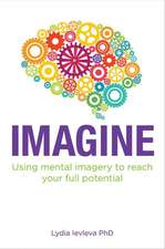 Imagine:  Using Mental Imagery to Reach Your Full Potential