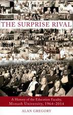 Surprise Rival: A History of the Faculty of Education, Monash University, 1964-2014