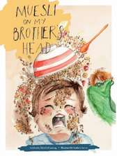 Muesli on My Brother's Head