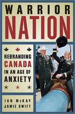 Warrior Nation:  Rebranding Canada in an Age of Anxiety