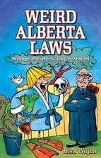 Weird Alberta Laws: Strange, Bizarre, Wacky & Absurd