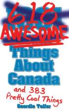 (1001) 618 Awesome Things About Canada: (and 383 Pretty Cool Things)