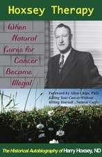 Hoxsey Therapy: When Natural Cures for Cancer Became Illegal: The Authobiogaphy of Harry Hoxsey, N.D.
