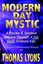 Modern Day Mystic:  A Psychic & Spiritual Journey Through a Not Quite Ordinary Life