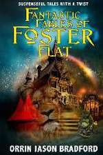 Fantastic Fables of Foster Flat:  Suspenseful Tales with a Twist