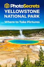 PHOTOSECRETS YELLOWSTONE NATIONAL PARK